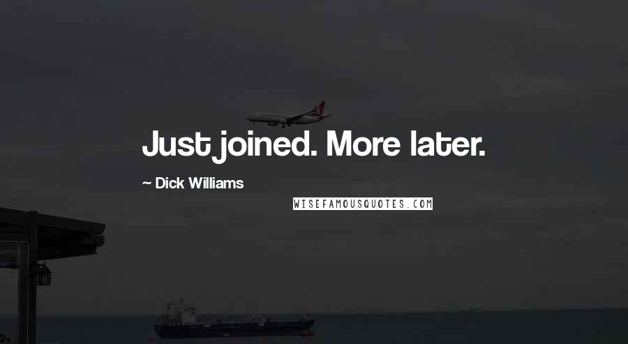 Dick Williams quotes: Just joined. More later.