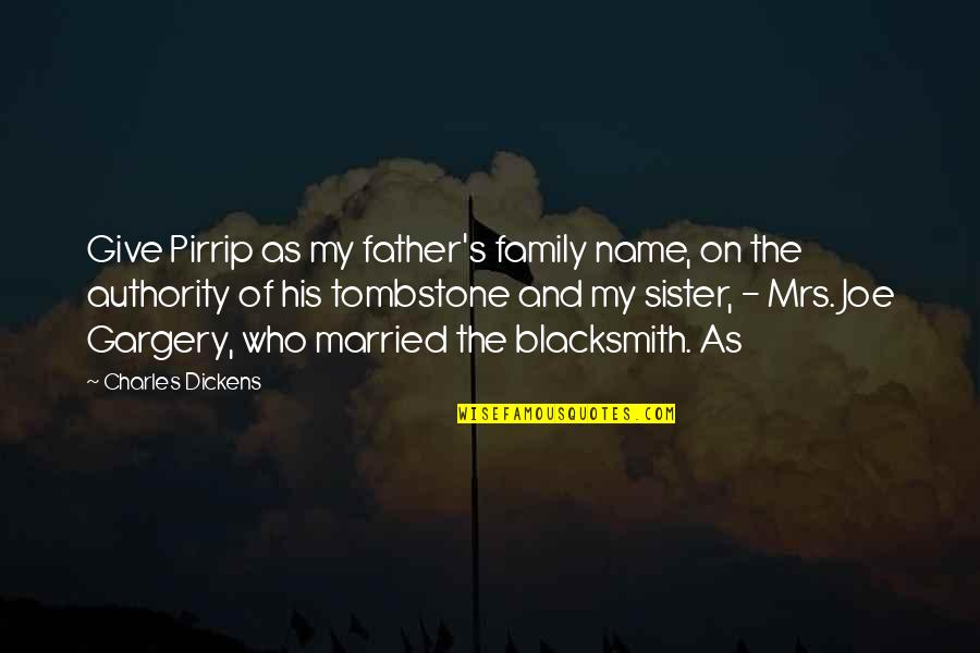 Dickens Family Quotes By Charles Dickens: Give Pirrip as my father's family name, on
