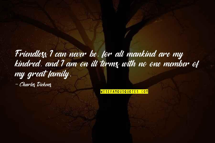 Dickens Family Quotes By Charles Dickens: Friendless I can never be, for all mankind