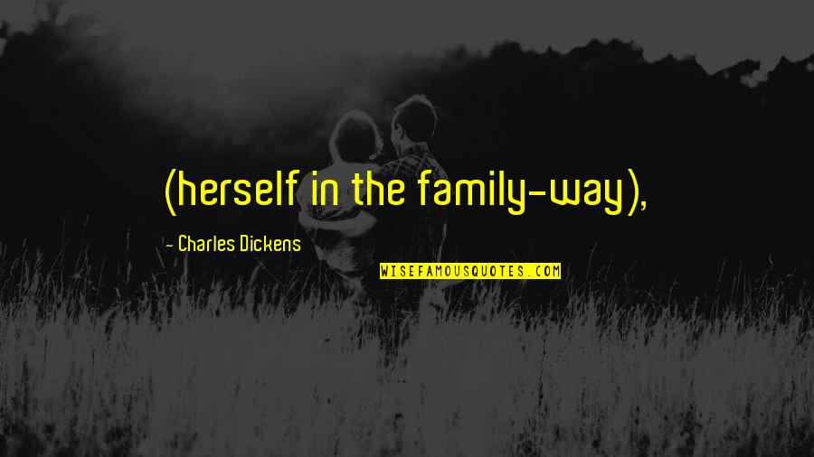 Dickens Family Quotes By Charles Dickens: (herself in the family-way),