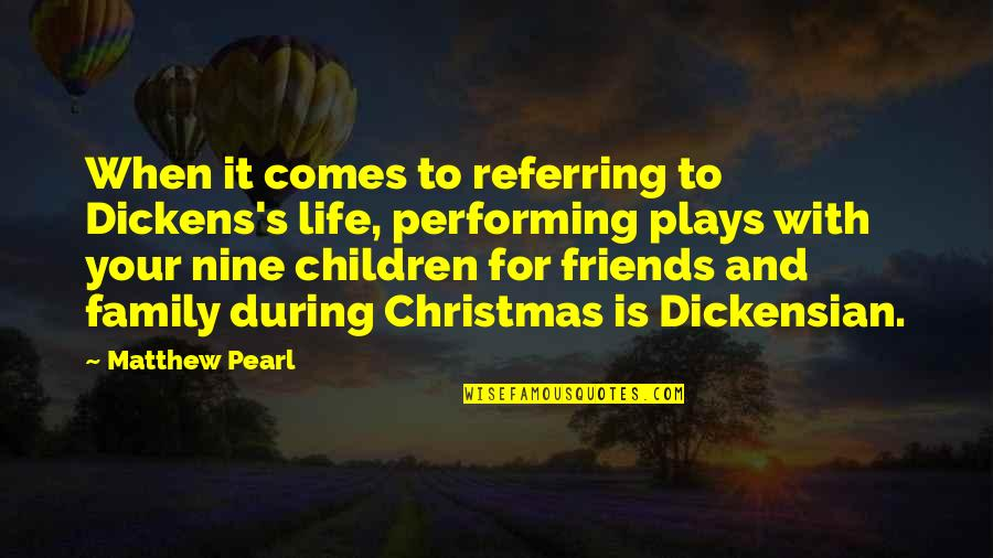 Dickens Family Quotes By Matthew Pearl: When it comes to referring to Dickens's life,