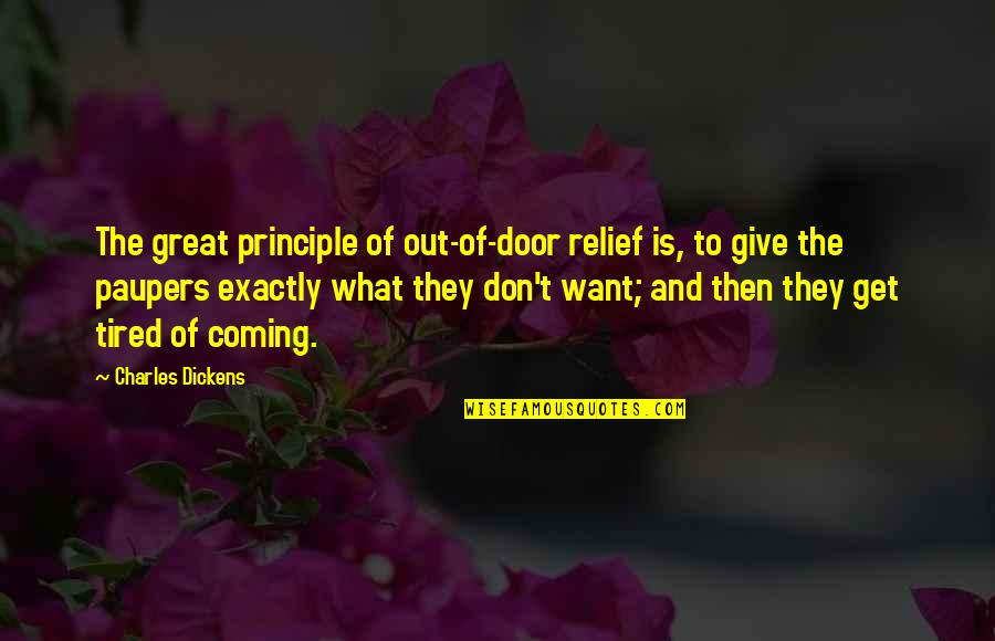 Dickens Poverty Quotes By Charles Dickens: The great principle of out-of-door relief is, to