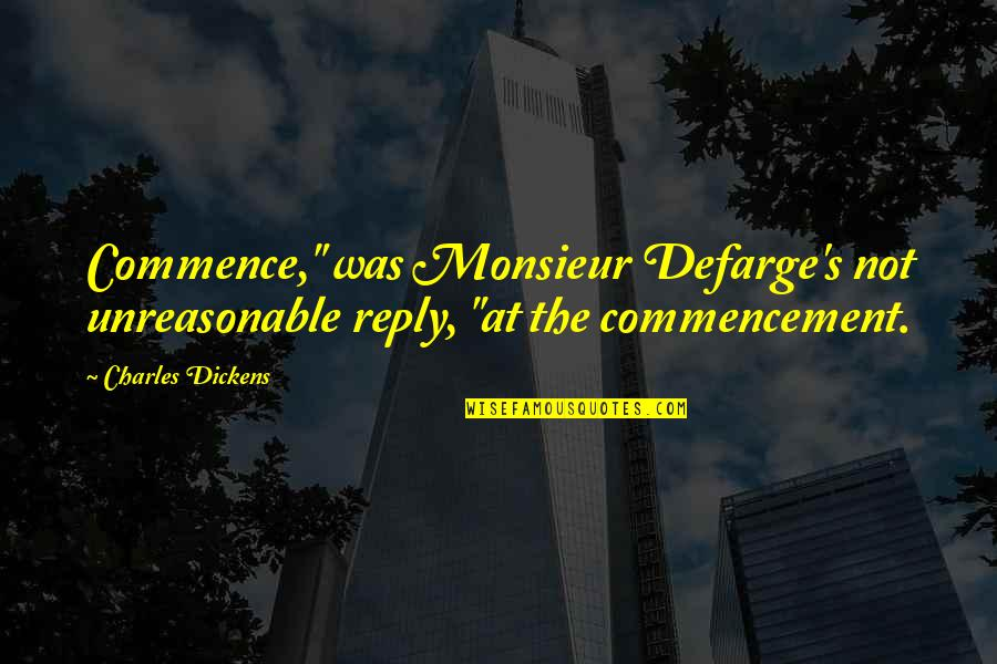 """Dickens's Quotes By Charles Dickens: Commence,"""" was Monsieur Defarge's not unreasonable reply, """"at"""