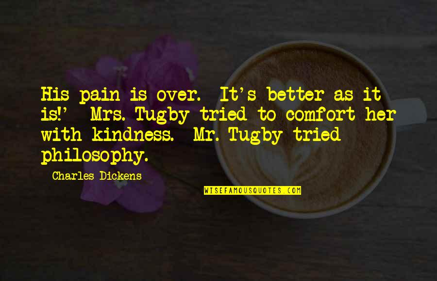 Dickens's Quotes By Charles Dickens: His pain is over. It's better as it