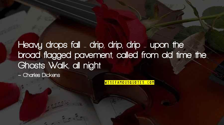 Dickens's Quotes By Charles Dickens: Heavy drops fall - drip, drip, drip -
