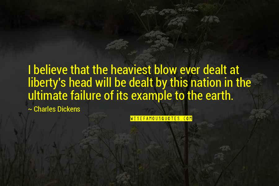 Dickens's Quotes By Charles Dickens: I believe that the heaviest blow ever dealt