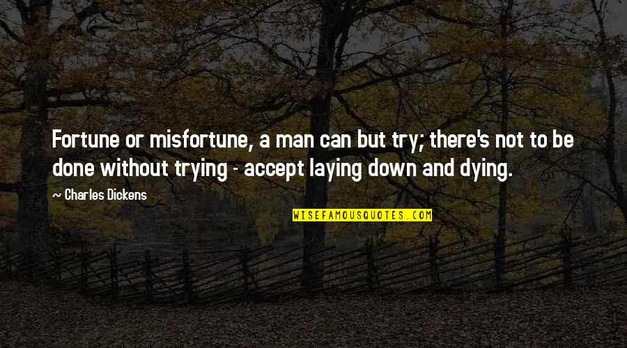 Dickens's Quotes By Charles Dickens: Fortune or misfortune, a man can but try;