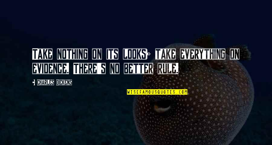 Dickens's Quotes By Charles Dickens: Take nothing on its looks; take everything on