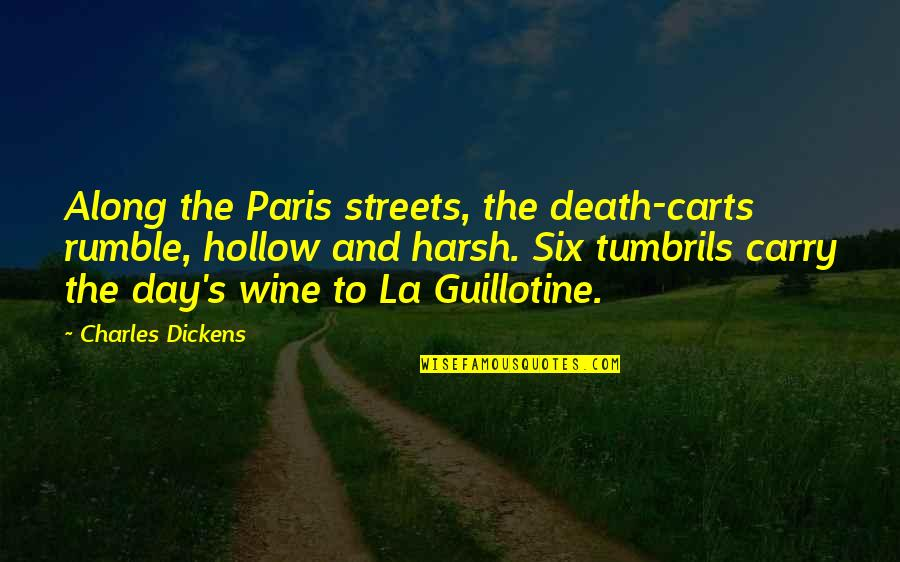 Dickens's Quotes By Charles Dickens: Along the Paris streets, the death-carts rumble, hollow