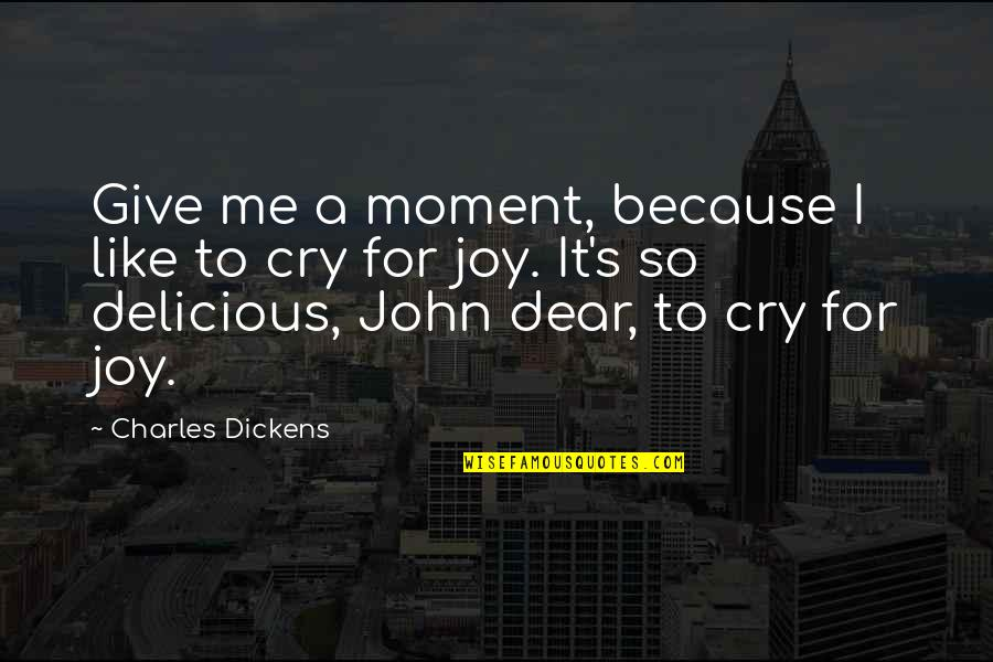 Dickens's Quotes By Charles Dickens: Give me a moment, because I like to