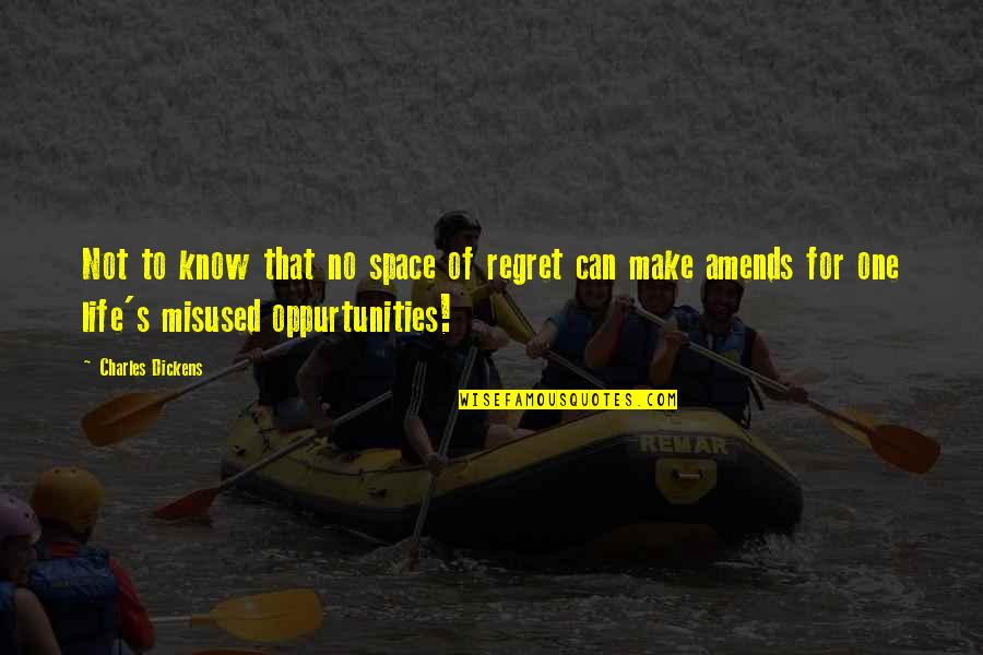 Dickens's Quotes By Charles Dickens: Not to know that no space of regret