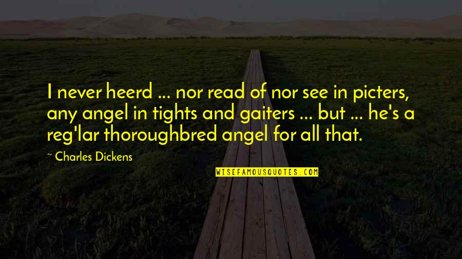 Dickens's Quotes By Charles Dickens: I never heerd ... nor read of nor