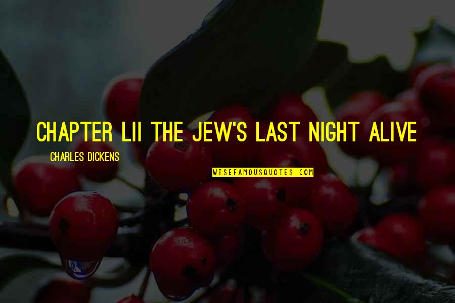 Dickens's Quotes By Charles Dickens: CHAPTER LII THE JEW'S LAST NIGHT ALIVE