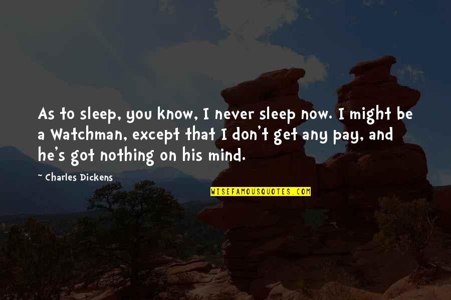 Dickens's Quotes By Charles Dickens: As to sleep, you know, I never sleep