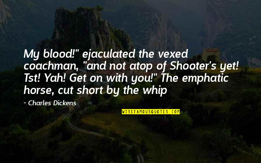 """Dickens's Quotes By Charles Dickens: My blood!"""" ejaculated the vexed coachman, """"and not"""