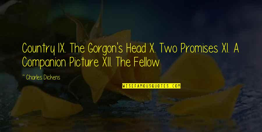 Dickens's Quotes By Charles Dickens: Country IX. The Gorgon's Head X. Two Promises