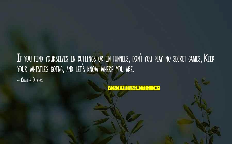 Dickens's Quotes By Charles Dickens: If you find yourselves in cuttings or in