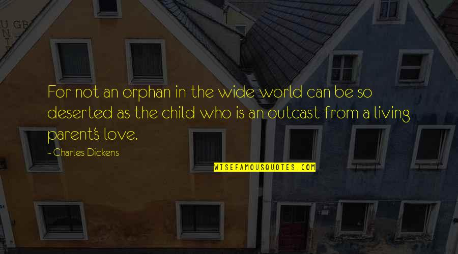 Dickens's Quotes By Charles Dickens: For not an orphan in the wide world