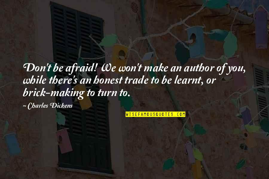 Dickens's Quotes By Charles Dickens: Don't be afraid! We won't make an author