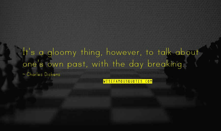 Dickens's Quotes By Charles Dickens: It's a gloomy thing, however, to talk about