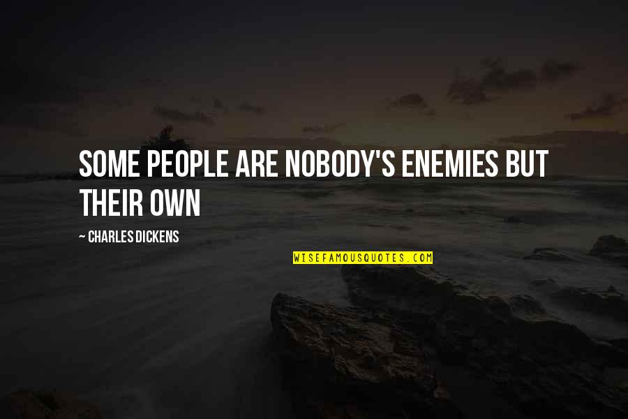 Dickens's Quotes By Charles Dickens: Some people are nobody's enemies but their own