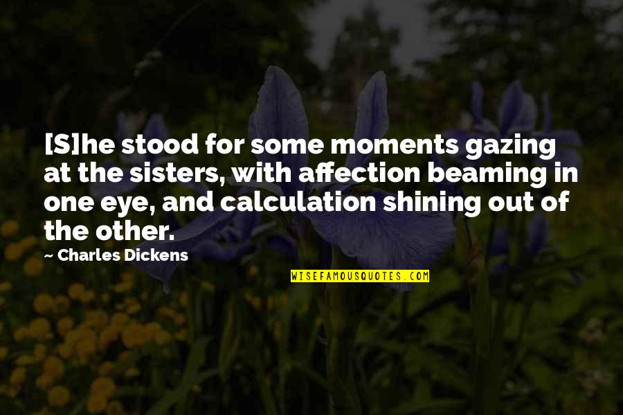 Dickens's Quotes By Charles Dickens: [S]he stood for some moments gazing at the