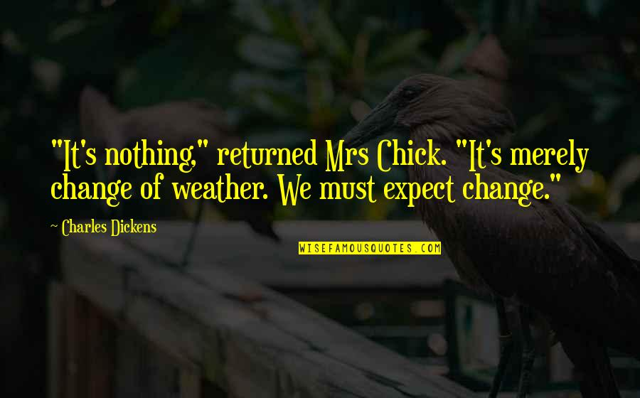 """Dickens's Quotes By Charles Dickens: """"It's nothing,"""" returned Mrs Chick. """"It's merely change"""