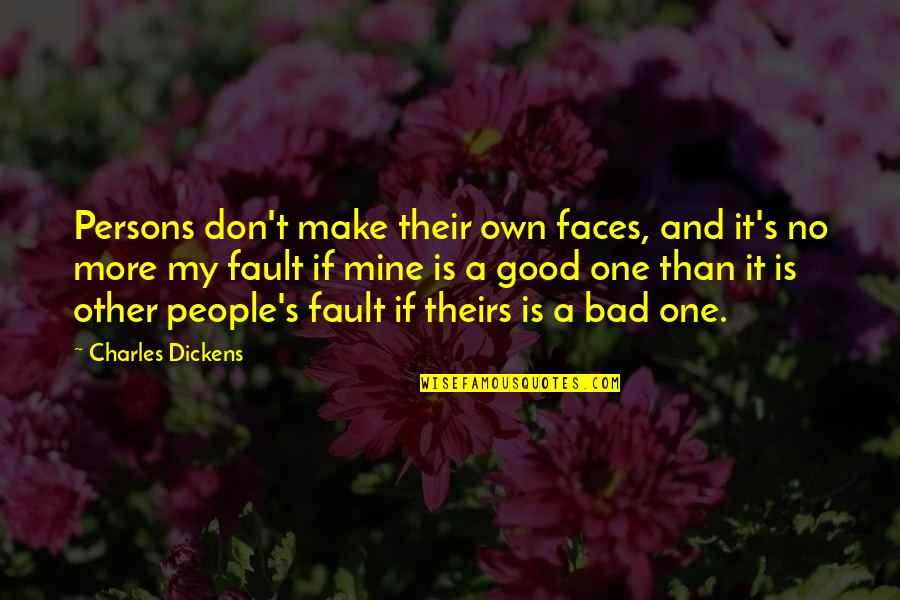 Dickens's Quotes By Charles Dickens: Persons don't make their own faces, and it's