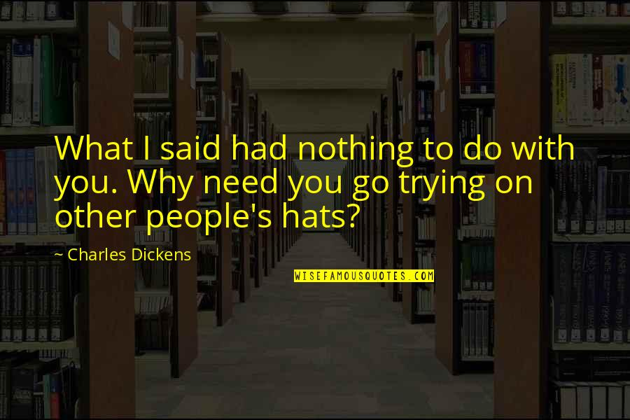 Dickens's Quotes By Charles Dickens: What I said had nothing to do with