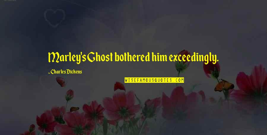 Dickens's Quotes By Charles Dickens: Marley's Ghost bothered him exceedingly.