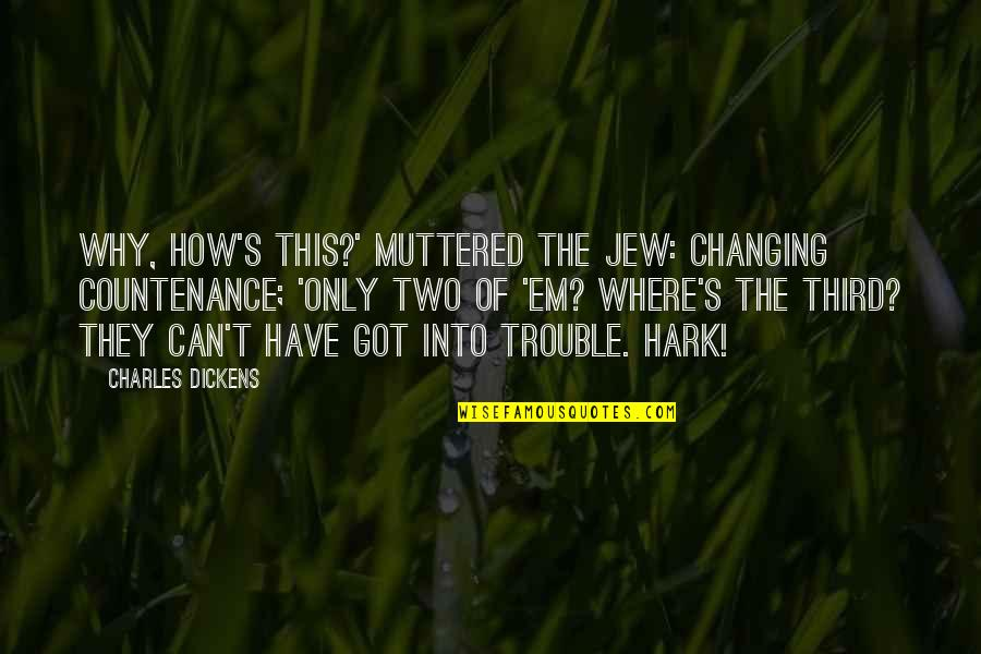 Dickens's Quotes By Charles Dickens: Why, how's this?' muttered the Jew: changing countenance;