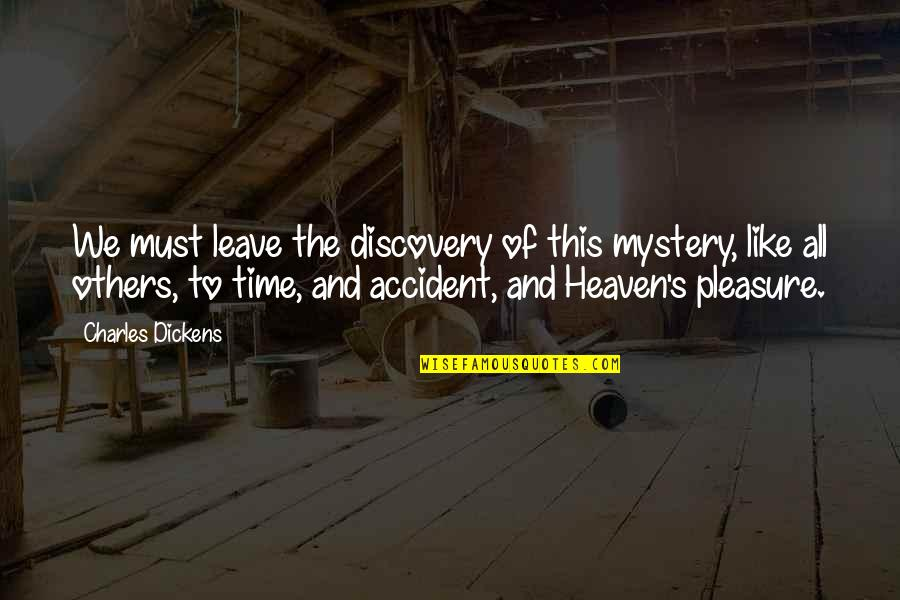 Dickens's Quotes By Charles Dickens: We must leave the discovery of this mystery,