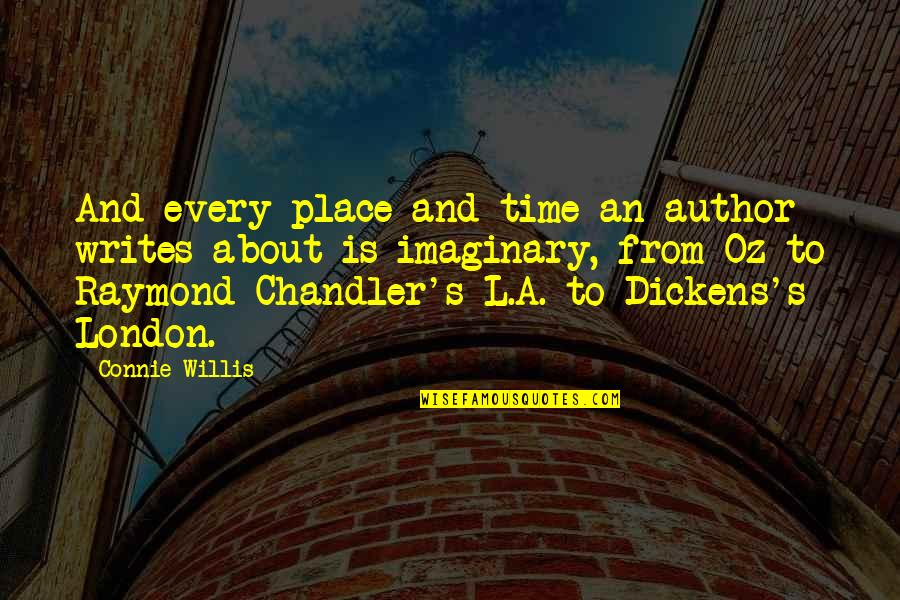 Dickens's Quotes By Connie Willis: And every place and time an author writes