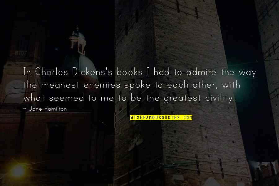 Dickens's Quotes By Jane Hamilton: In Charles Dickens's books I had to admire