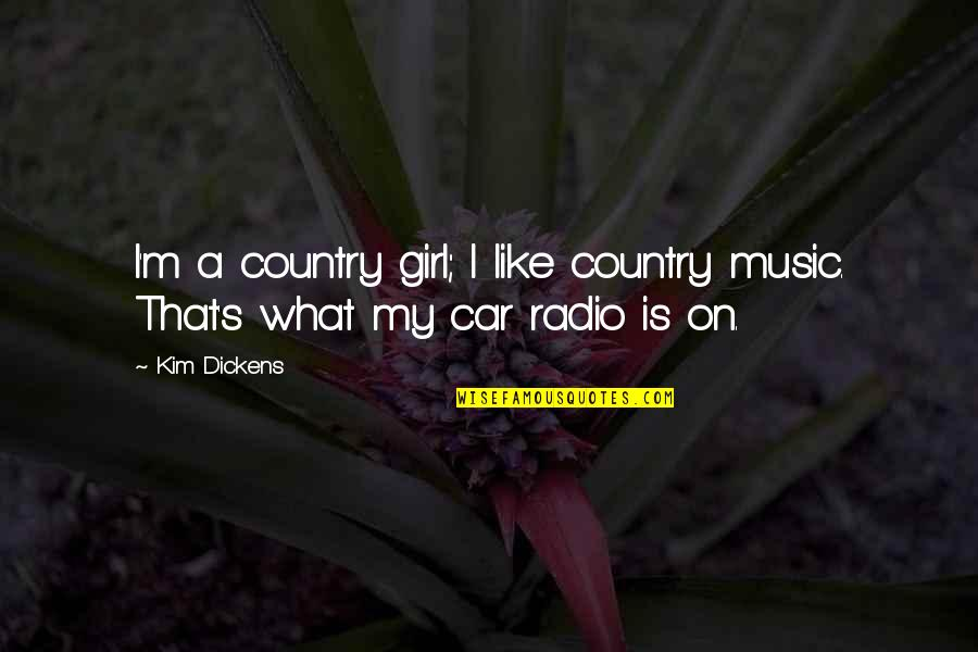 Dickens's Quotes By Kim Dickens: I'm a country girl; I like country music.