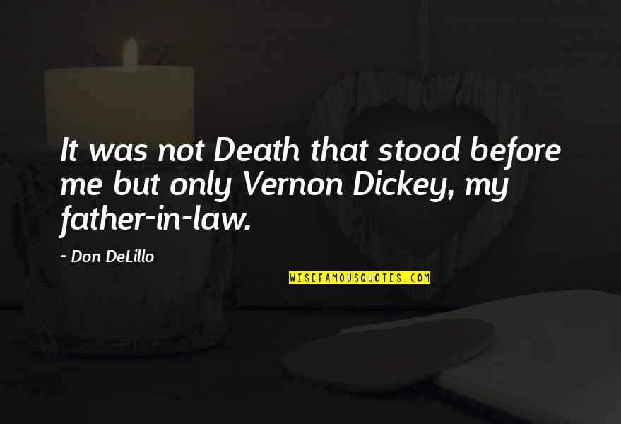 Dickey's Quotes By Don DeLillo: It was not Death that stood before me
