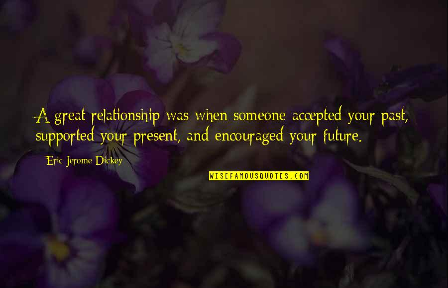 Dickey's Quotes By Eric Jerome Dickey: A great relationship was when someone accepted your
