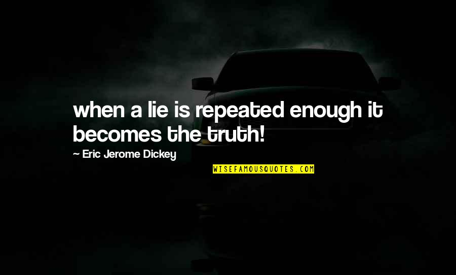 Dickey's Quotes By Eric Jerome Dickey: when a lie is repeated enough it becomes