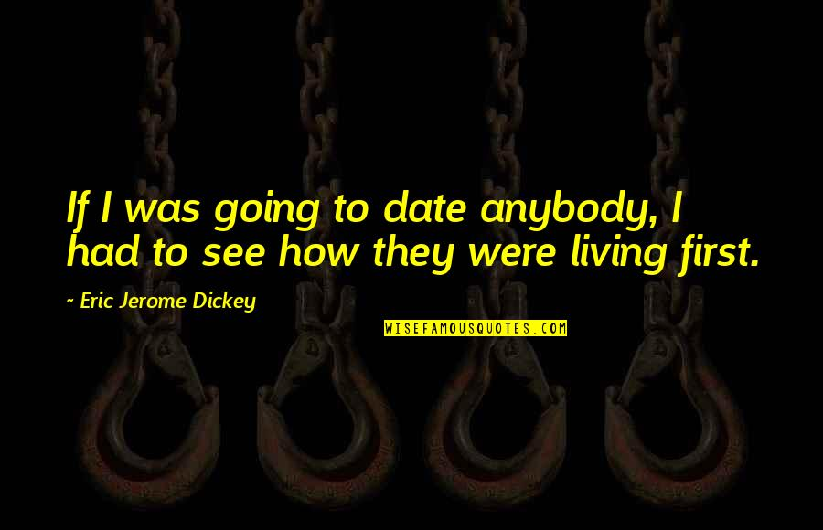 Dickey's Quotes By Eric Jerome Dickey: If I was going to date anybody, I
