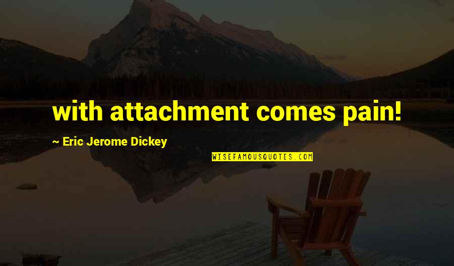 Dickey's Quotes By Eric Jerome Dickey: with attachment comes pain!