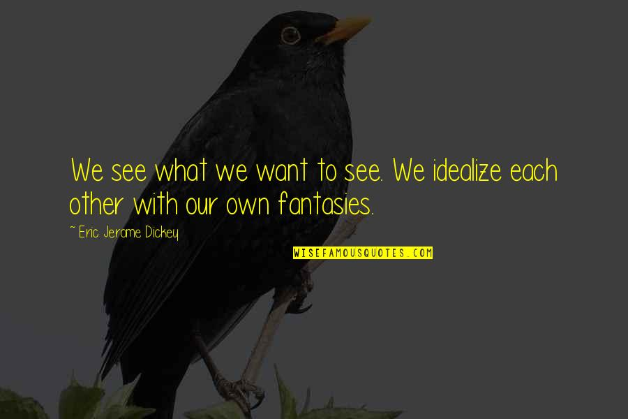 Dickey's Quotes By Eric Jerome Dickey: We see what we want to see. We