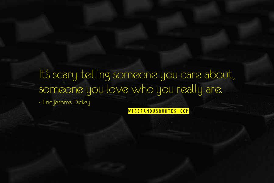 Dickey's Quotes By Eric Jerome Dickey: It's scary telling someone you care about, someone