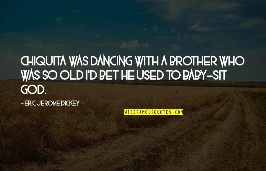 Dickey's Quotes By Eric Jerome Dickey: Chiquita was dancing with a brother who was