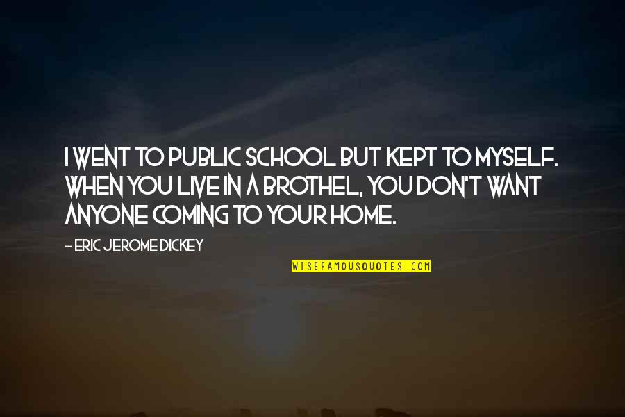 Dickey's Quotes By Eric Jerome Dickey: I went to public school but kept to