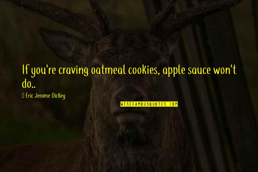 Dickey's Quotes By Eric Jerome Dickey: If you're craving oatmeal cookies, apple sauce won't