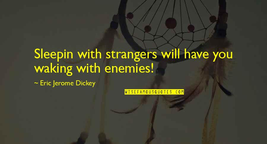 Dickey's Quotes By Eric Jerome Dickey: Sleepin with strangers will have you waking with