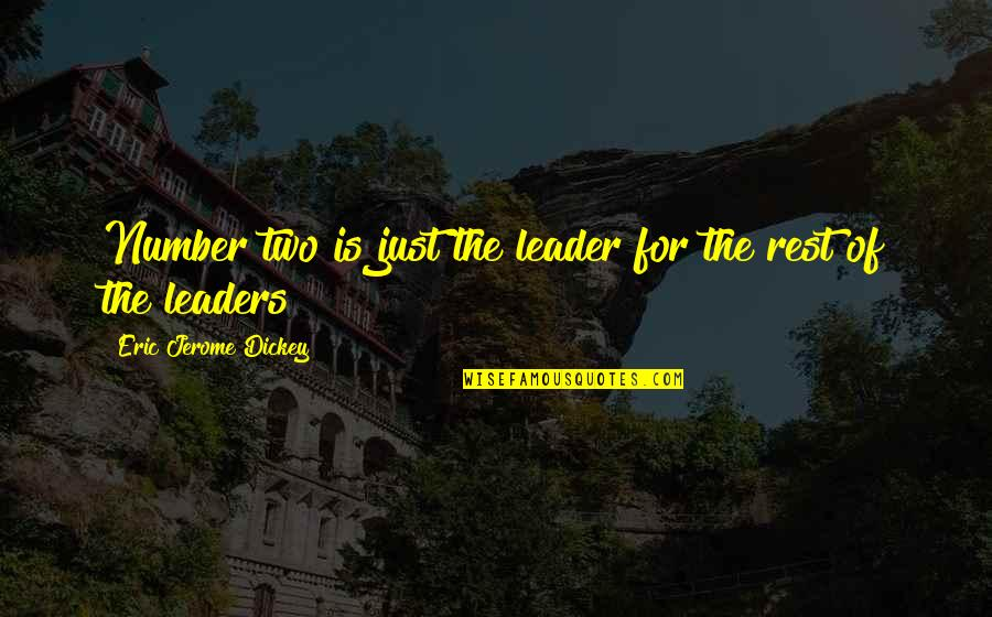 Dickey's Quotes By Eric Jerome Dickey: Number two is just the leader for the