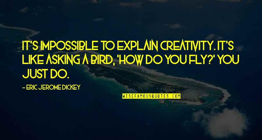 Dickey's Quotes By Eric Jerome Dickey: It's impossible to explain creativity. It's like asking