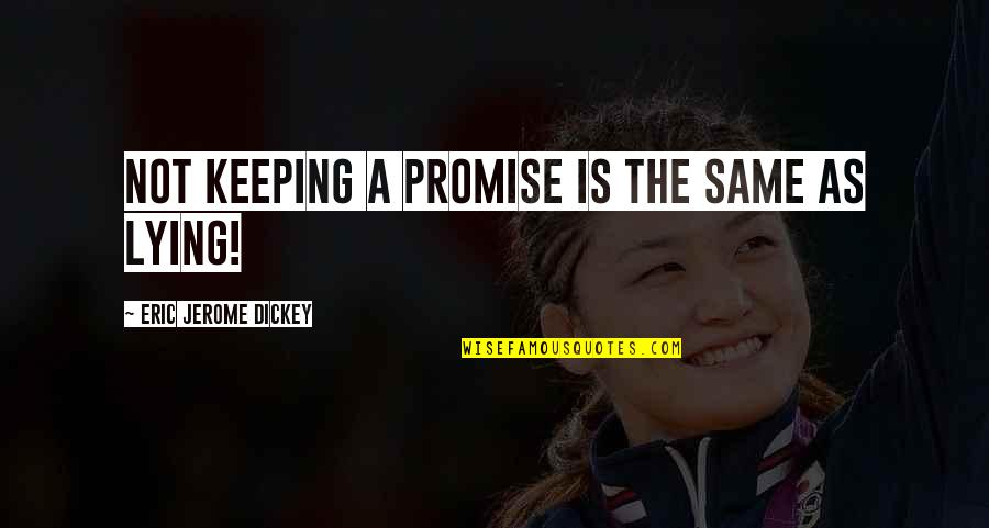 Dickey's Quotes By Eric Jerome Dickey: not keeping a promise is the same as