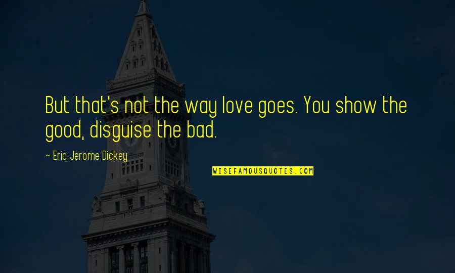 Dickey's Quotes By Eric Jerome Dickey: But that's not the way love goes. You